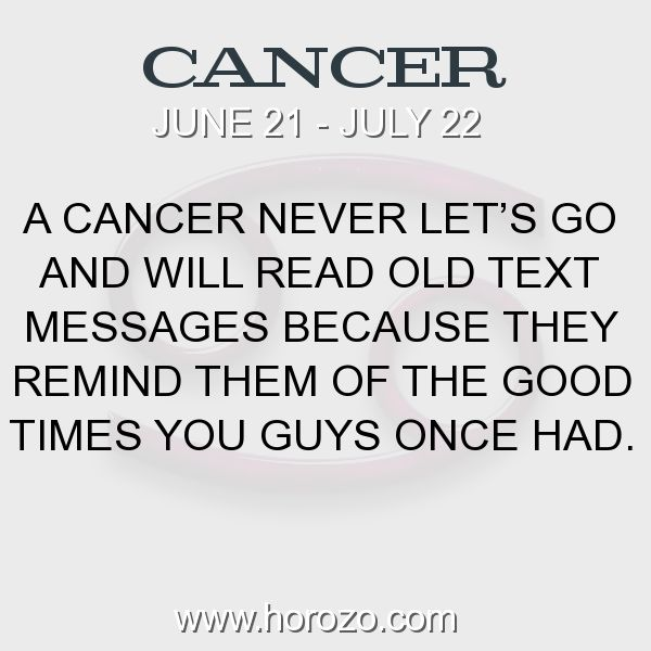 Fact about Cancer: A Cancer never let's go and will read old text messages because they remind them of the good times you guys once had. #cancer, #cancerfact, #zodiac. More info here: www.horozo.com