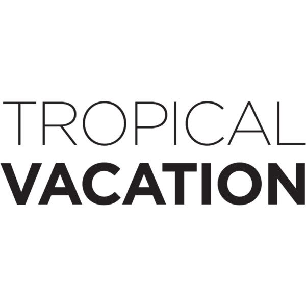 tropical vacation text liked on polyvore featuring text words