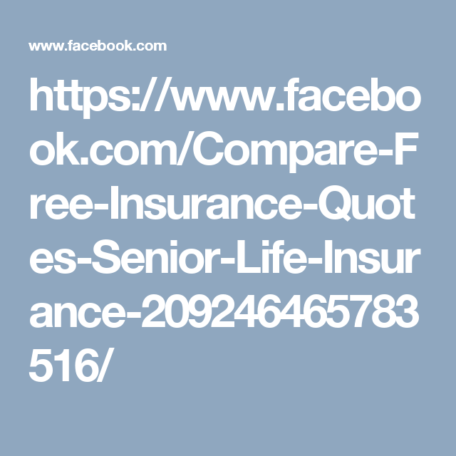 Senior Life Insurance · Https://www.facebook.com/Compare Free Insurance