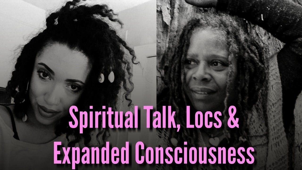 Spiritual Talk, Locs & Expanding Your Consciousness