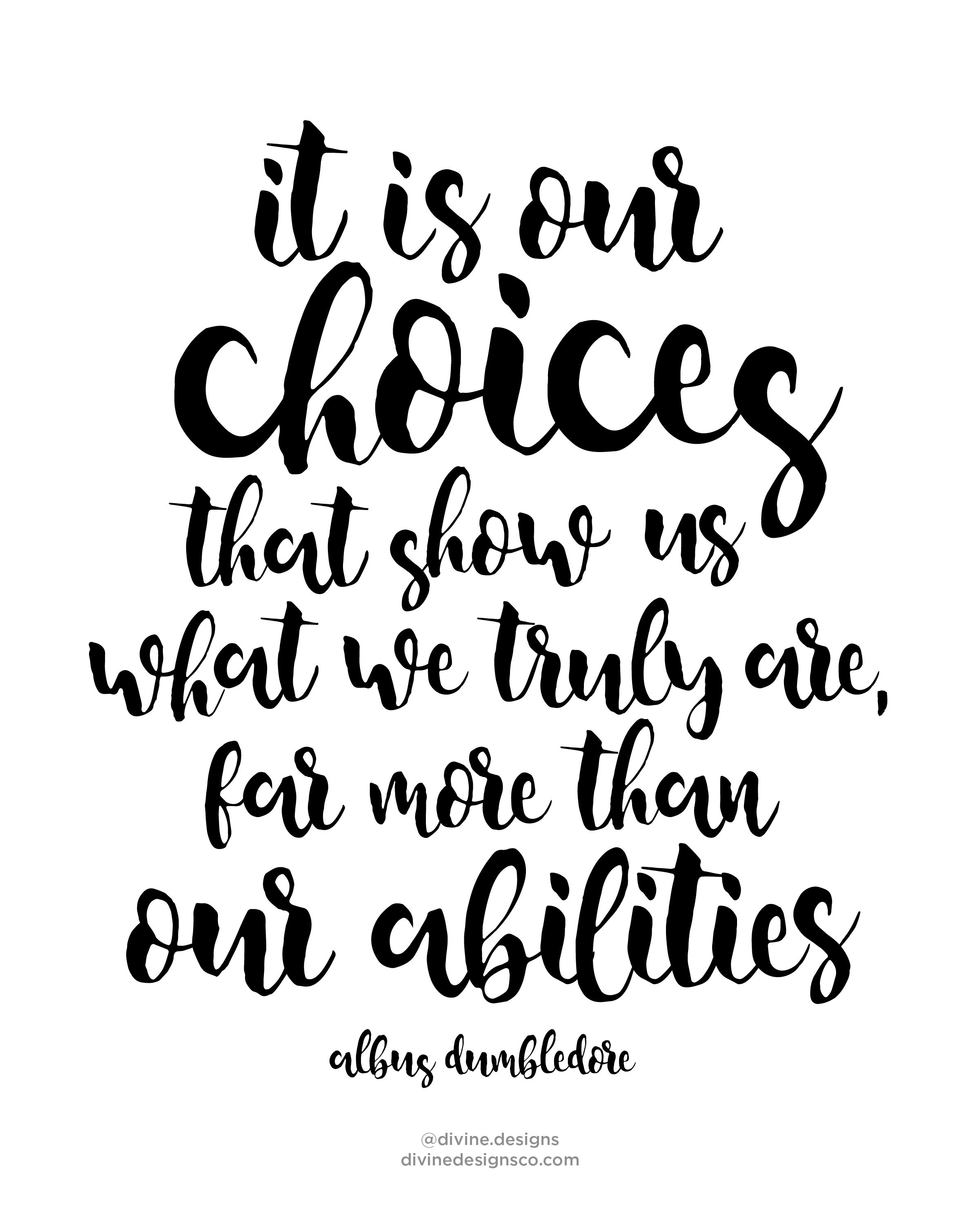 It Is Our Choices That Show Us What We Truly Are Far More