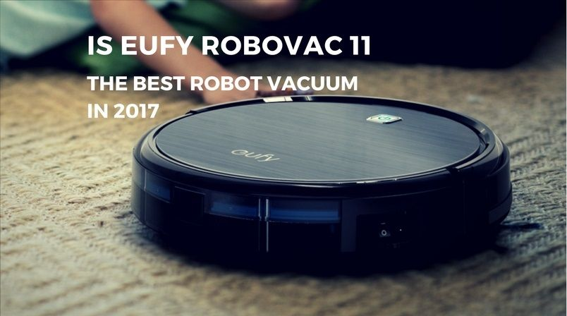 Is Eufy Robovac 11 The Best Robot Vacuum Cleaner In 2017 Robot Vacuum Cleaner Robot Vacuum Vacuums