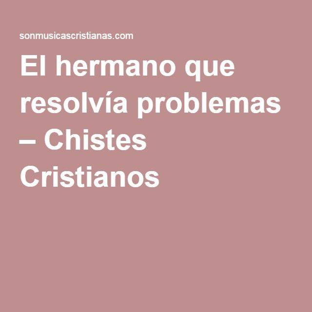El hermano que resolvía problemas – Chistes Cristianos