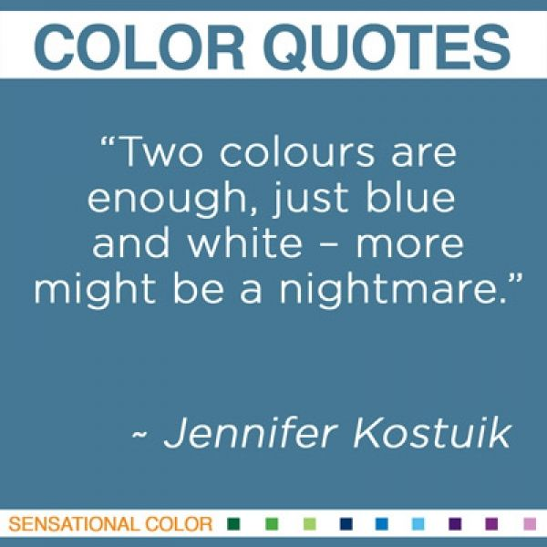"""""""Two colours are enough, just blue and white – more might be a nightmare.""""  ~ Jennifer Kostuik commenting on the works of Douglas Walker #color #quote"""