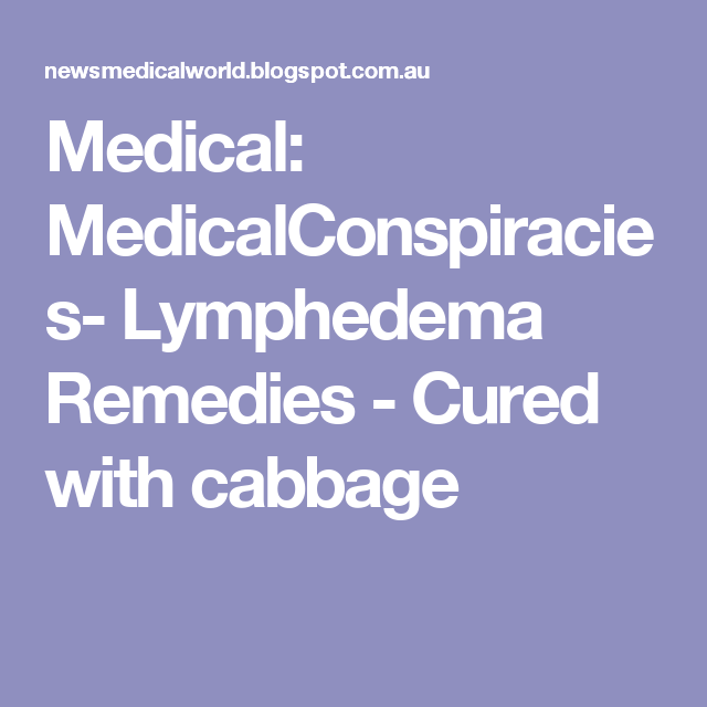 Medical: MedicalConspiracies- Lymphedema Remedies - Cured with