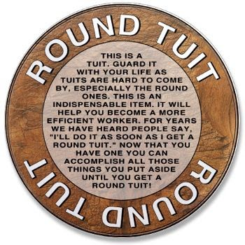 Getting Round Tuit >> Picture Of A Round Tuit This Is An Older Saying Referring To
