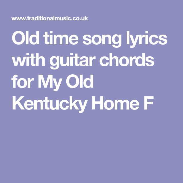 Old time song lyrics with guitar chords for My Old Kentucky Home F ...