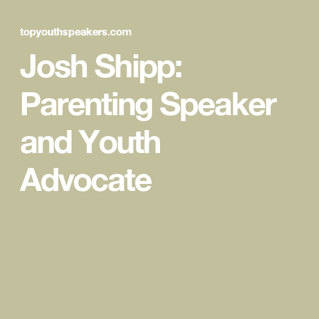Josh Shipp: Parenting Speaker and Youth Advocate