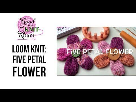 How To Loom Knit A Flower Five Petal Flower Pattern By Denice