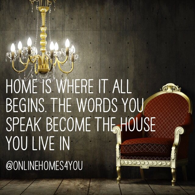 Home is where it all begins. The words you speak become the house you live in #home #onlinehomes4you #house