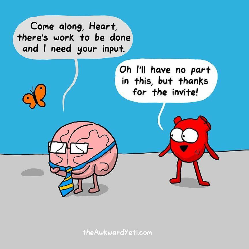Brain is all work. Heart is all play. Awkward yeti