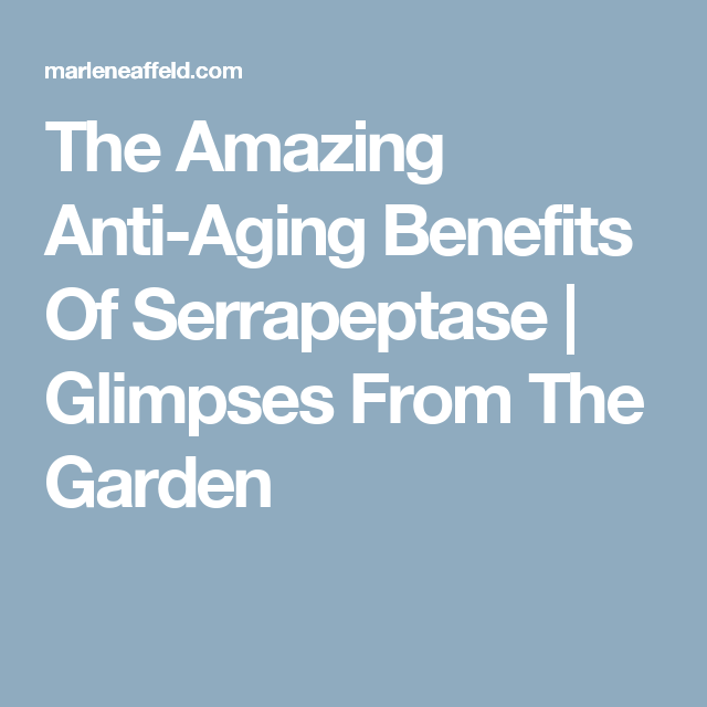 The Amazing Anti-Aging Benefits Of Serrapeptase | Glimpses From The