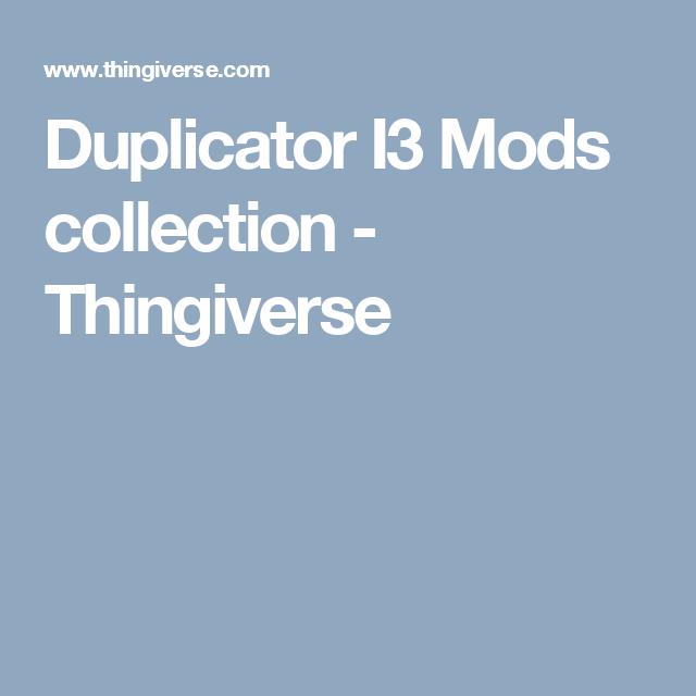 Duplicator I3 Mods collection - Thingiverse | 3D print tech