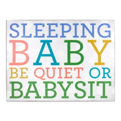 About Face Designs Sleeping Baby Be Quiet or Babysit Plaque - BedBathandBeyond.com