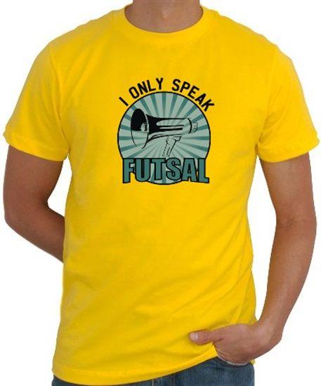 12a9fd68bf4 I Only Speak Futsal T-Shirt