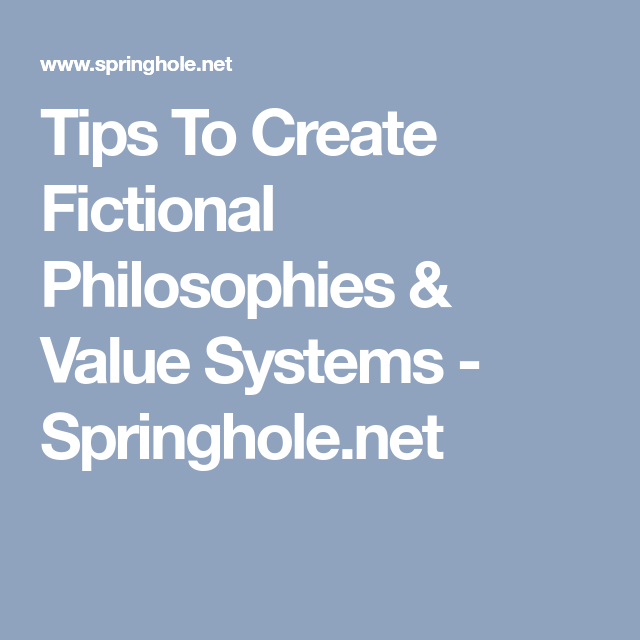 Tips To Create Fictional Philosophies & Value Systems