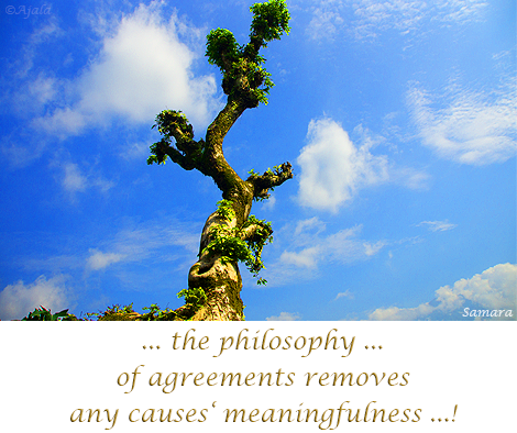 ... the #philosophy ... of #agreements removes any causes' #meaningfulness ...!