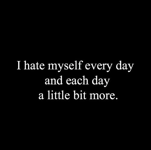 Emo Quotes About Suicide: I Hate Myself - Google Search