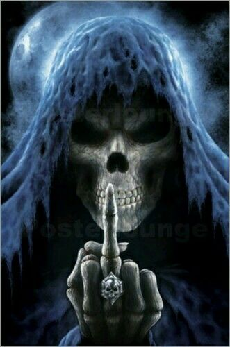 ~† The Grim Reaper Says Fuck You Your Coming With Me Now ~†