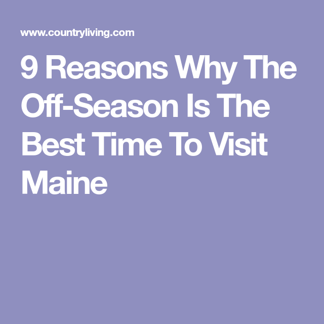 9 Reasons Why The Off Season Is Best Time To Visit Maine