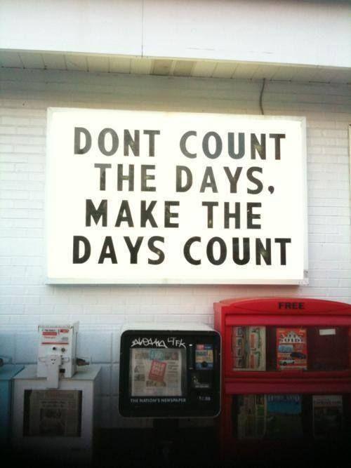 Smettila di contare i giorni ed inizia a vivere giornate che contano