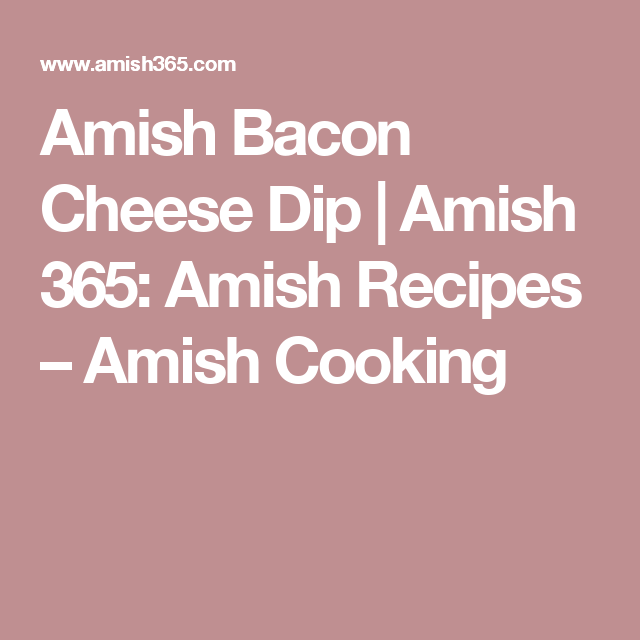 Amish Bacon Cheese Dip   Amish 365: Amish Recipes – Amish Cooking