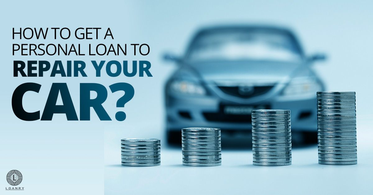 How To Get A Personal Loan To Repair Your Car Personal Loans Personal Line Of Credit Loan