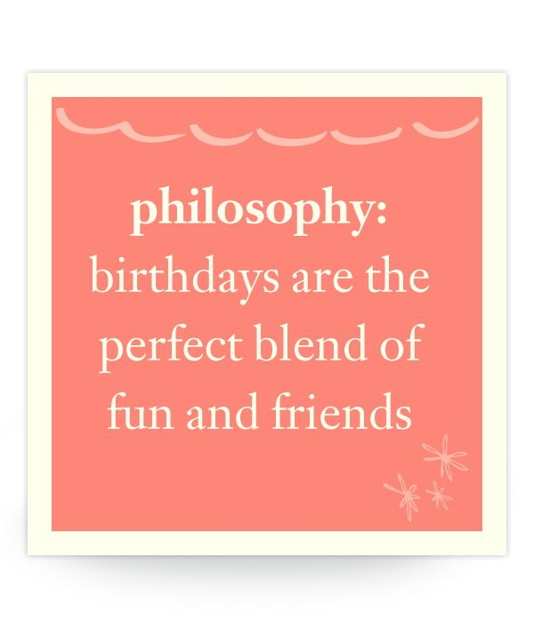 Philosophy Birthdays Are The Perfect Blend Of Fun And Friends Birthday