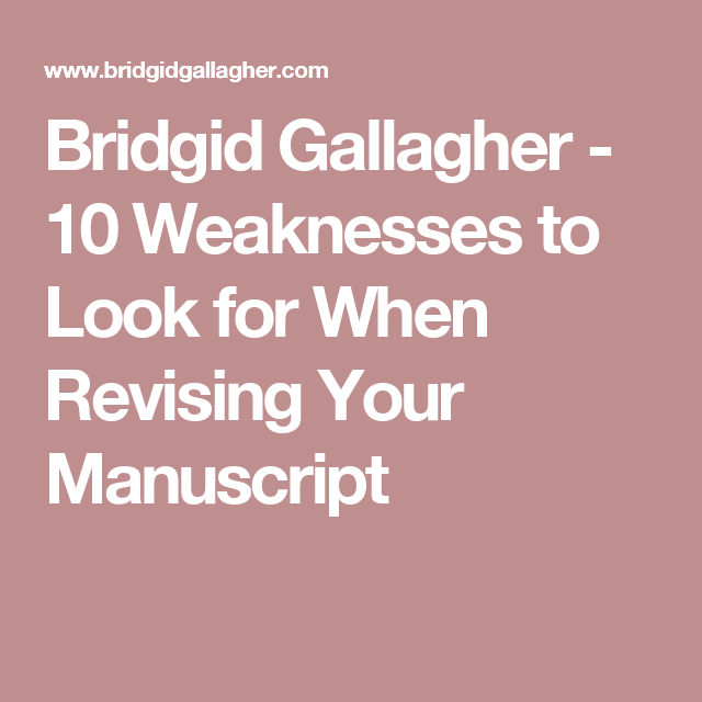 Bridgid Gallagher - 10 Weaknesses to Look for When Revising Your Manuscript