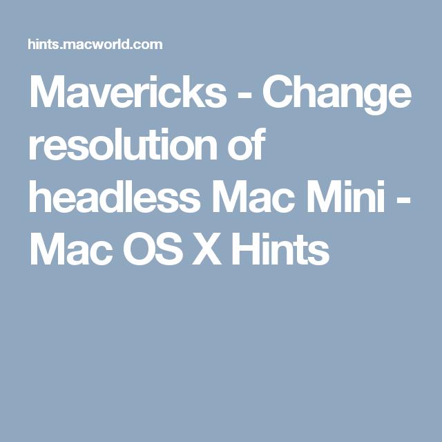 Mavericks Change Resolution Of Headless Mac Mini Mac Os X Hints Mac Mini Mini Mac Mac Os