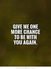 Photo of Losing Quotes Chance. QuotesGram  One chance, you can see I've changed, start he…