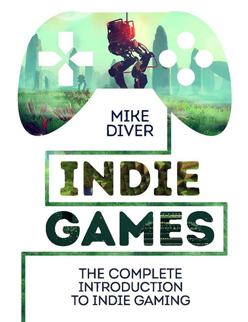 Indie Games The Complete Introduction To Indie Gaming Indie Games Indie Game Development Indie Game Art