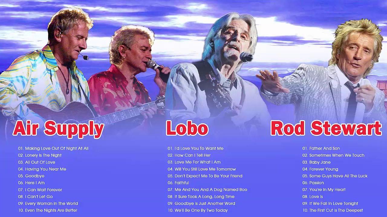 Lobo Air Supply Rod Stewart Greatest Hits Playlist 2018 2019