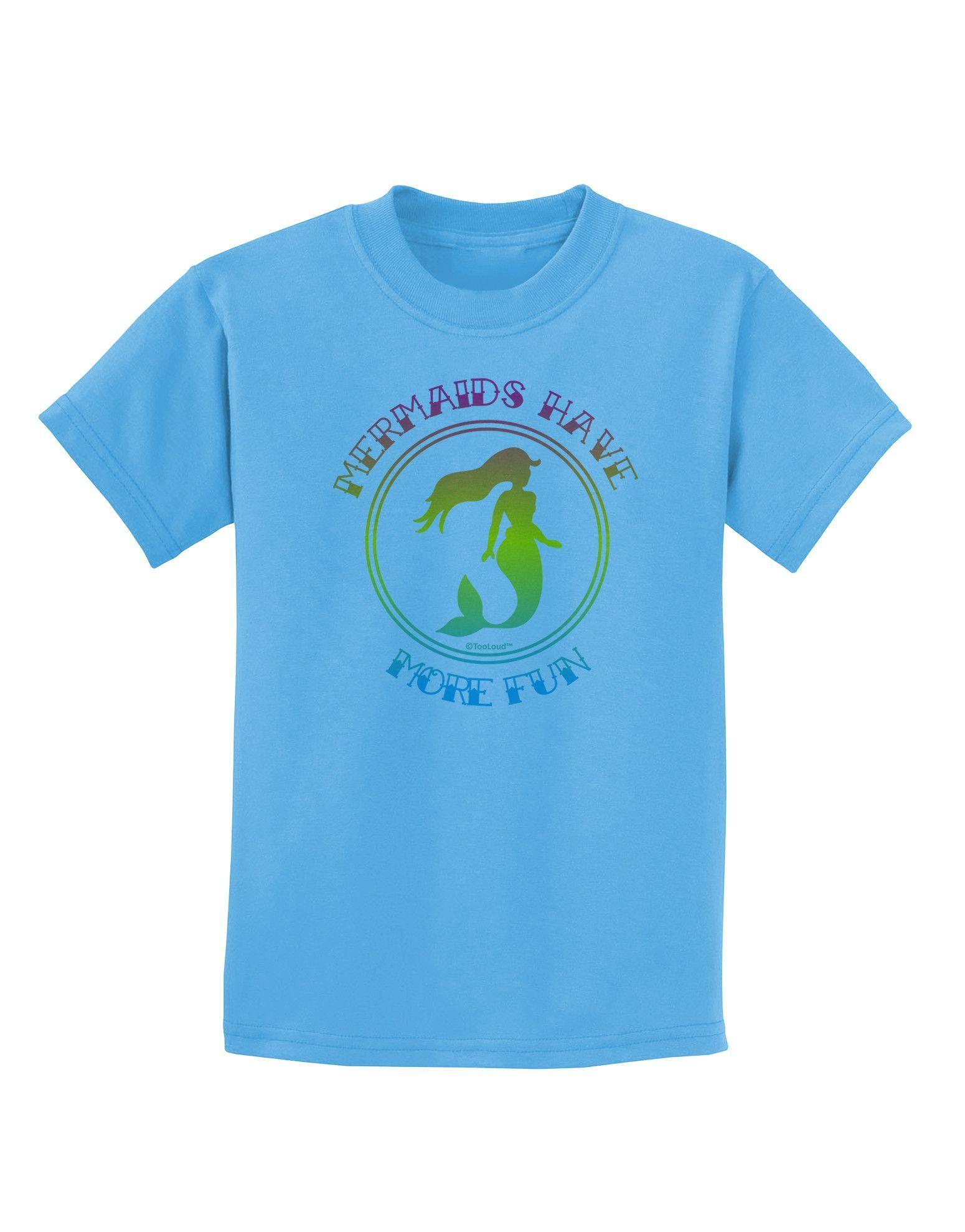 TooLoud Mermaids Have More Fun - Beachy Colors Childrens T-Shirt