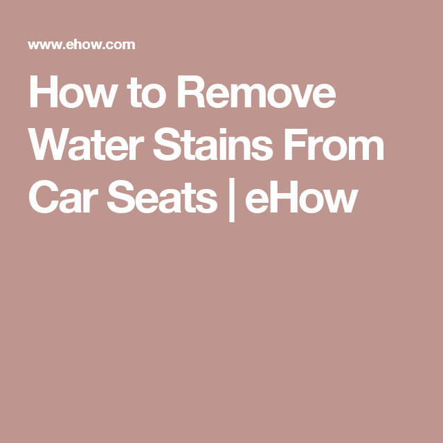 How To Remove Water Stains From Car Seats Remove Sweat Stains Stain Remover Clothes Sweat Stains