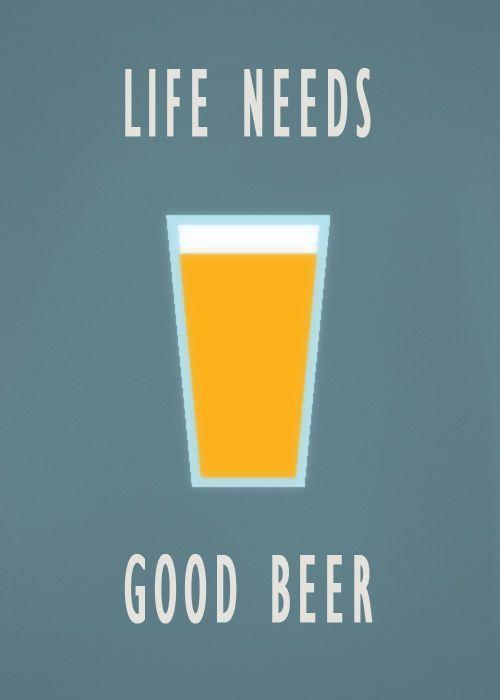 Life needs good beer