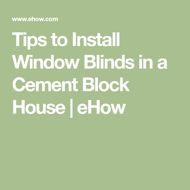 Tips To Install Window Blinds In A Cement Block House Homesteady Blinds For Windows Cement Blocks Concrete Block Walls