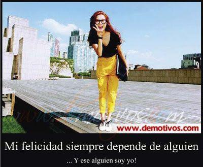 Mi Felicidad Siempre Depende de Alguien y ese Alguien Soy Yo!Mi Felicidad Siempre Depende de Alguien y ese Alguien Soy Yo!