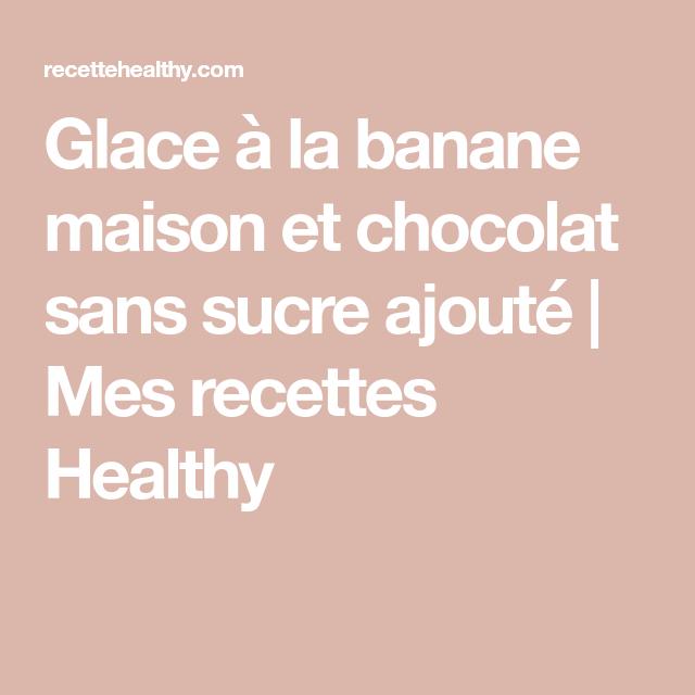 Glace à la banane maison et chocolat sans sucre ajouté
