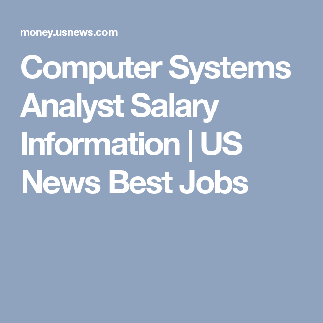 Computer Systems Analyst Salary Information Us News Best Jobs Computer System System Analyst