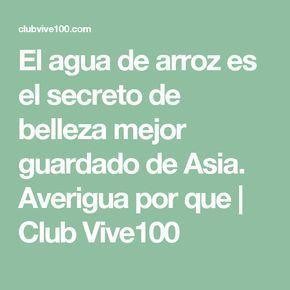 El agua de arroz es el secreto de belleza mejor guardado de Asia. Averigua por que | Club Vive100