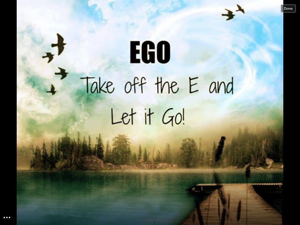 Let It Go Ego Quotes Letting Go Of Ego Ego
