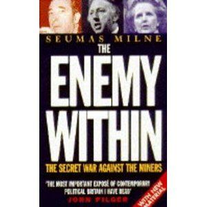 The Enemy Within: The Secret War Against the Miners - Seamus Milne.