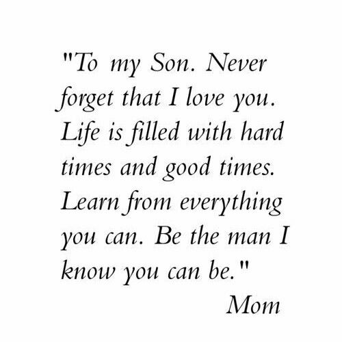 To My Son Never Forget That I Love You Life Is Filled With Hard Times And Good Times Learn From Everyt Encouragement Quotes Quotes For Kids I Love My Son