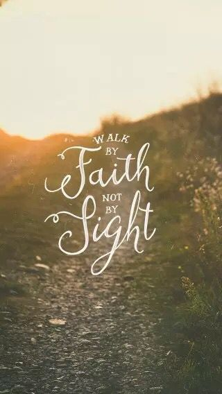 For We Walk By Faith Not By Sight 2 Cor 57 Nkjv Faith And