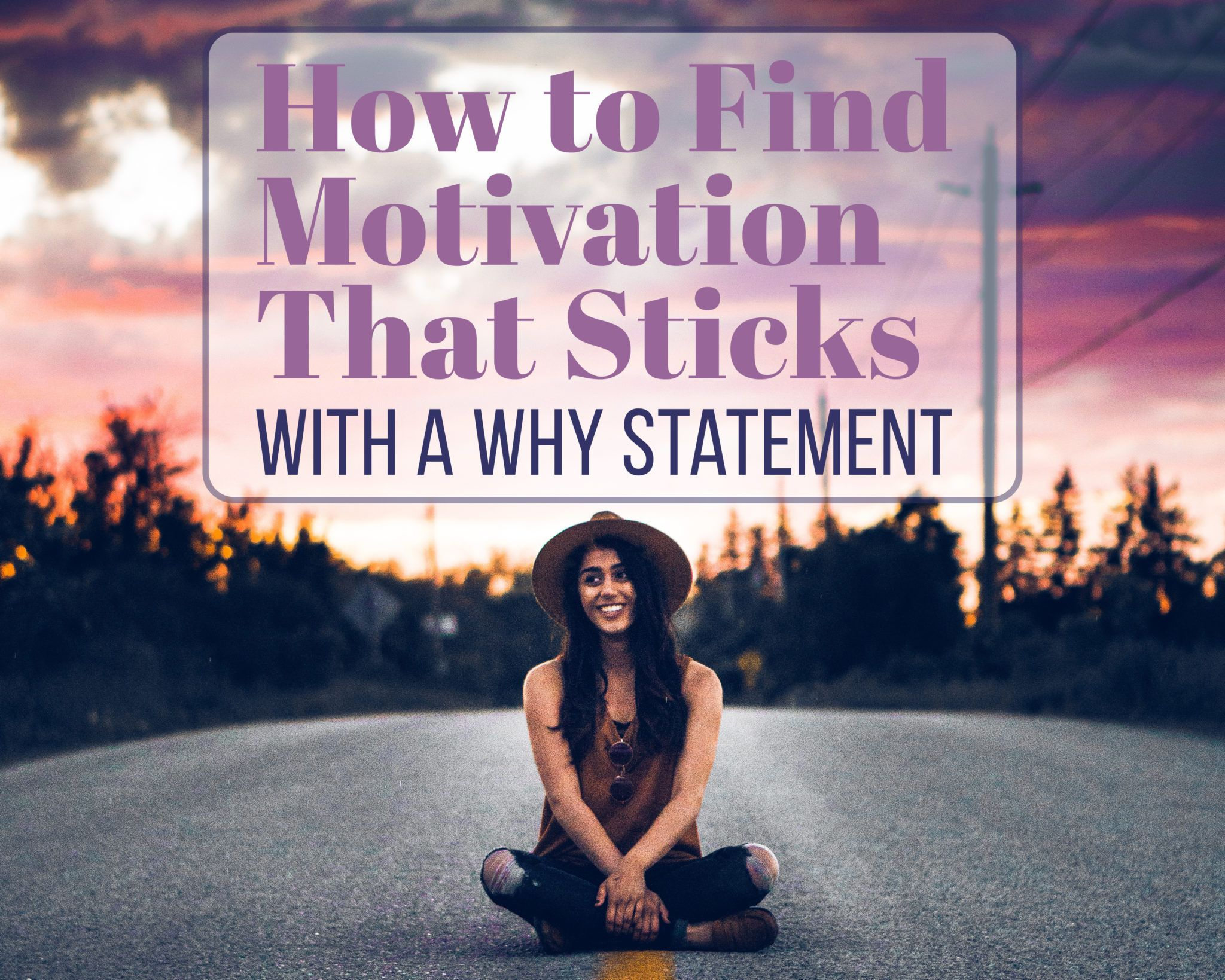 How To Find Motivation That Sticks With A Why Statement