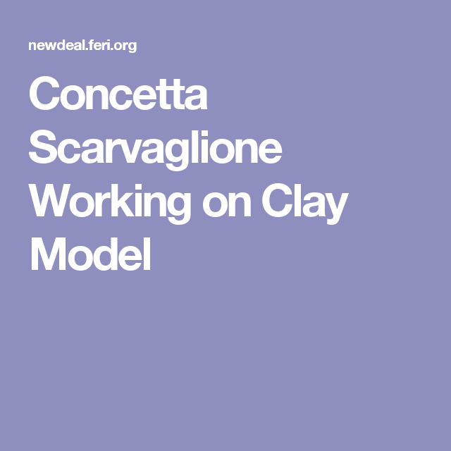 Concetta Scarvaglione Working on Clay Model
