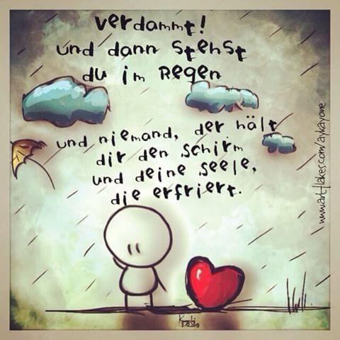 🎨 #Verdammt ⚡️! Und dann #stehst #Du im #Regen und #niemand der hält Dir den #Schirm☔️ und Deine #Seele die erfriert❄️. #gedanken #gefühle #emotionen #schrei nach #liebe 😱❤️✌️