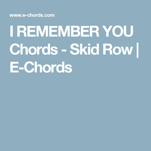 I Remember You Chords Skid Row E Chords Guitar Pinterest