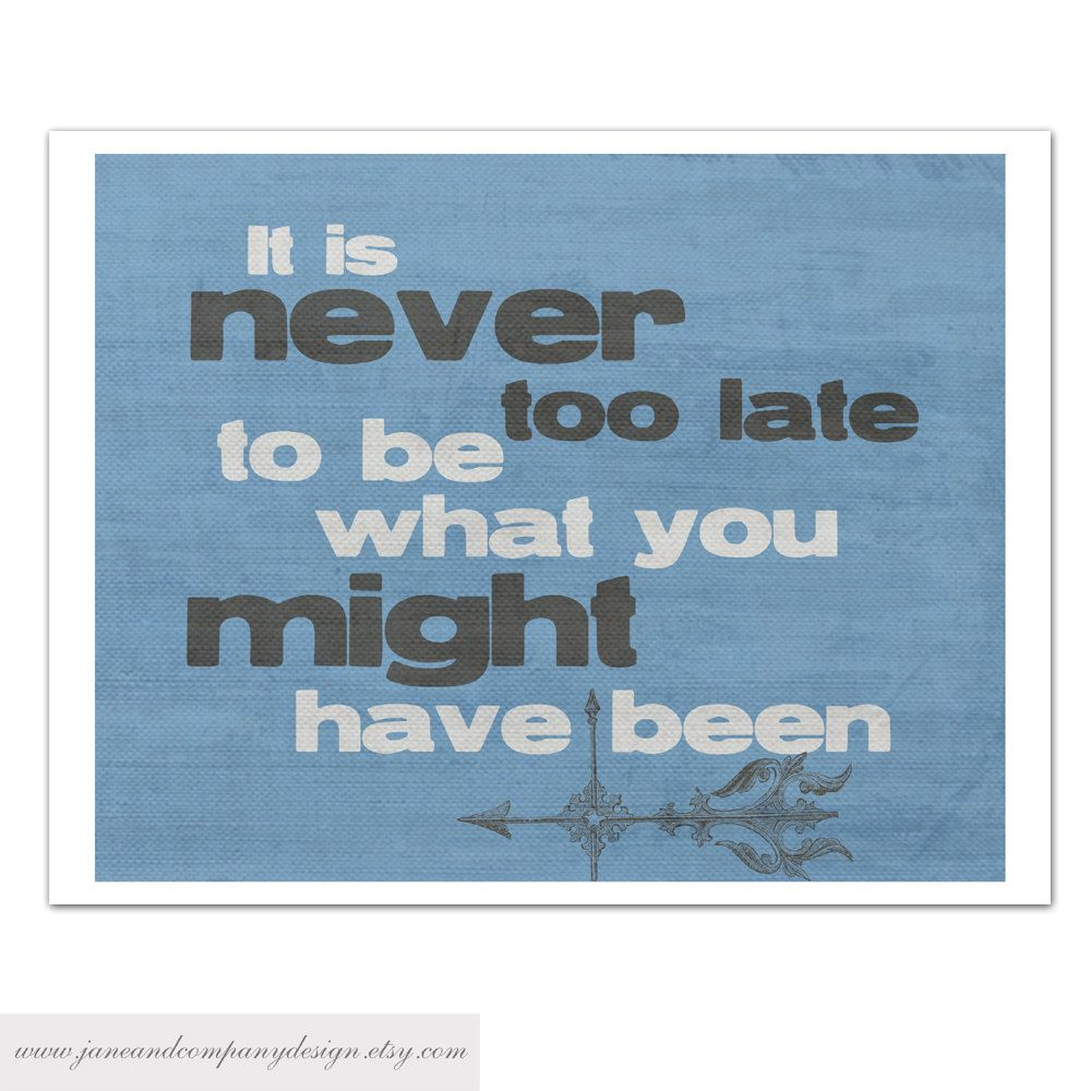 Late Quotes Never Too Late Inspirational Quote Artjaneandcompanydesign